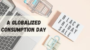 Black Friday: A Globalized Consumption Day