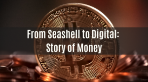 From Seashell to Digital: Story of Money