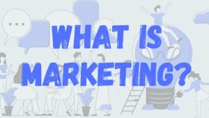 What is Marketing ? What does Marketing Mean?