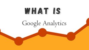 What is Google Analytics and How to Use It?