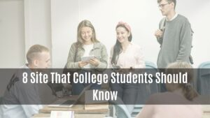 8 Sites That College Students Should Know