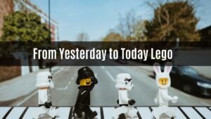 The Lego From Yesterday to Today