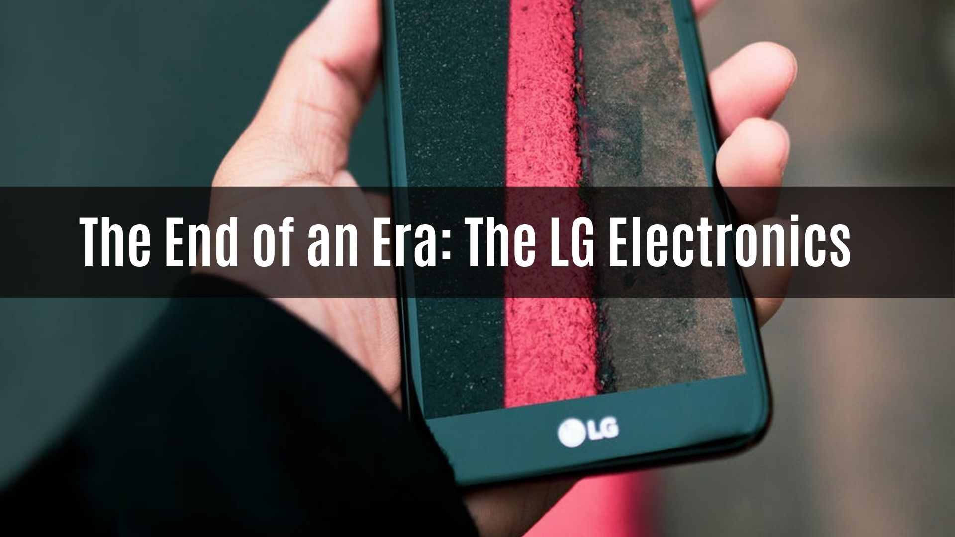 The End of an Era The LG Electronics