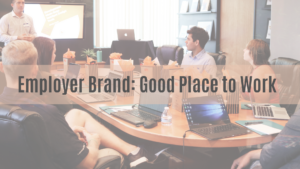 Employer Brand: Good Place to Work